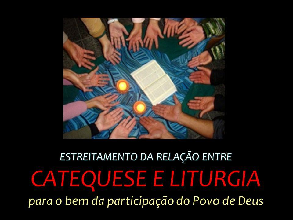 ESTREITAMENTO DA RELAÇÃO ENTRE CATEQUESE E LITURGIA para o bem da participação do Povo de Deus