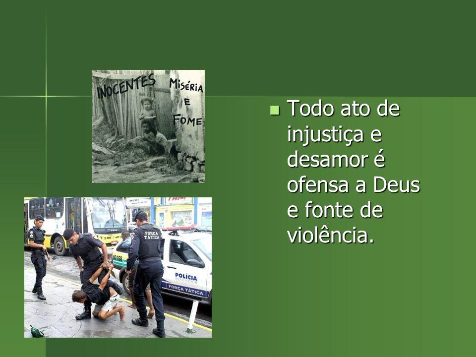 Todo ato de injustiça e desamor é ofensa a Deus e fonte de violência.