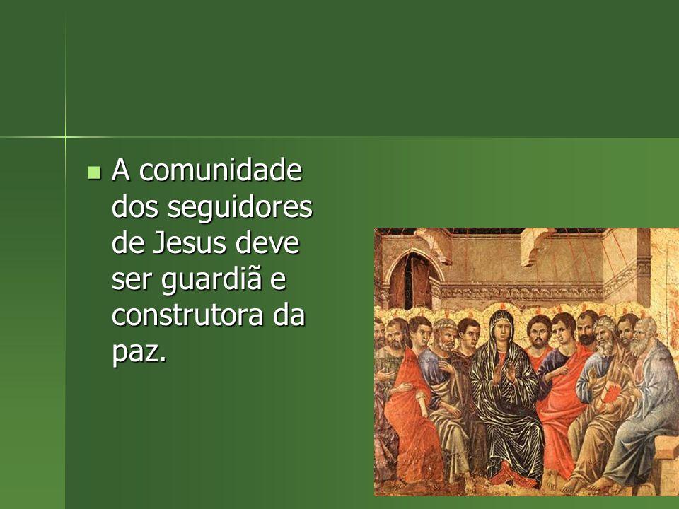 A comunidade dos seguidores de Jesus deve ser guardiã e construtora da paz.