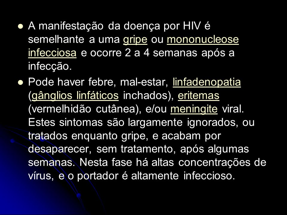 A manifestação da doença por HIV é semelhante a uma gripe ou mononucleose infecciosa e ocorre 2 a 4 semanas após a infecção.