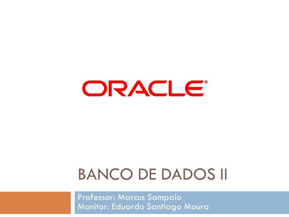 Professor: Marcus Sampaio Monitor: Eduardo Santiago Moura