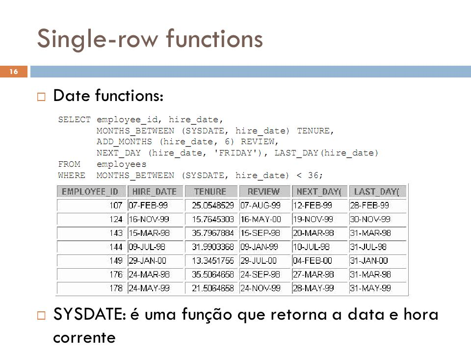 Single-row functions Date functions: