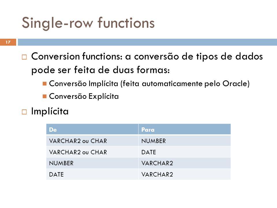 Single-row functions Conversion functions: a conversão de tipos de dados pode ser feita de duas formas: