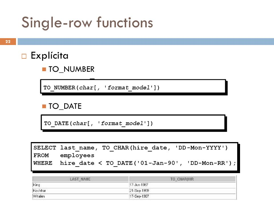 Single-row functions Explícita TO_NUMBER TO_DATE