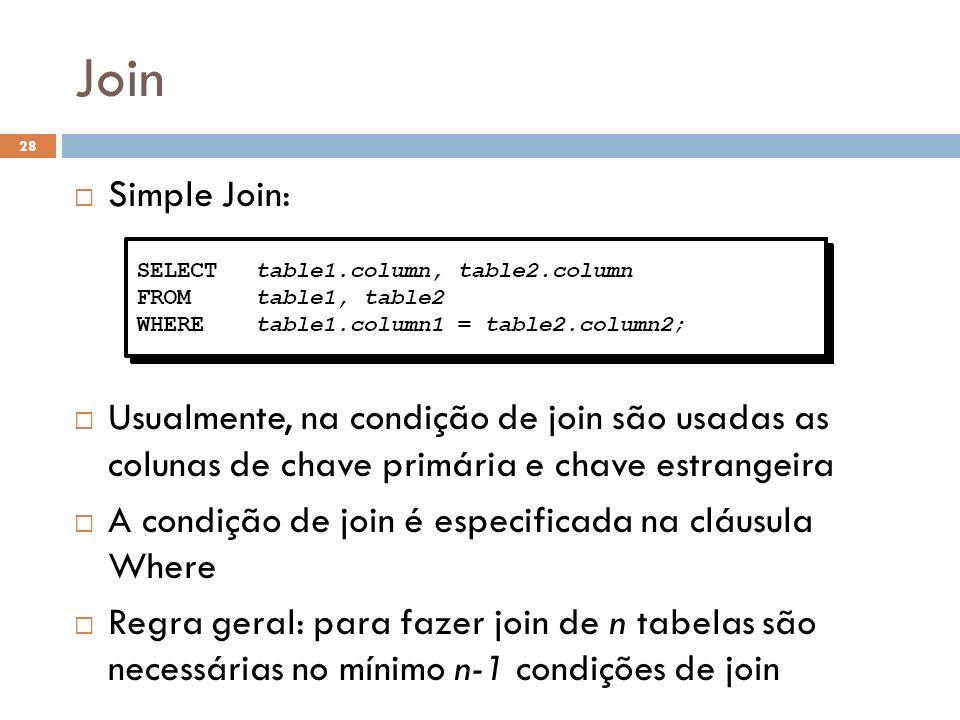 Join Simple Join: Usualmente, na condição de join são usadas as colunas de chave primária e chave estrangeira.