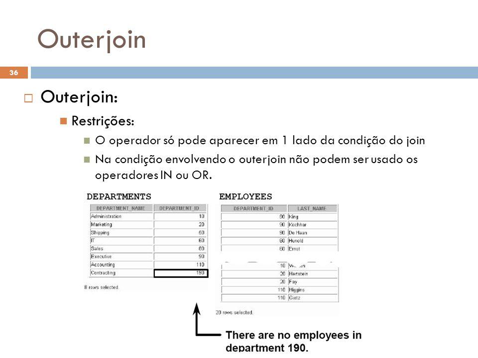 Outerjoin Outerjoin: Restrições: