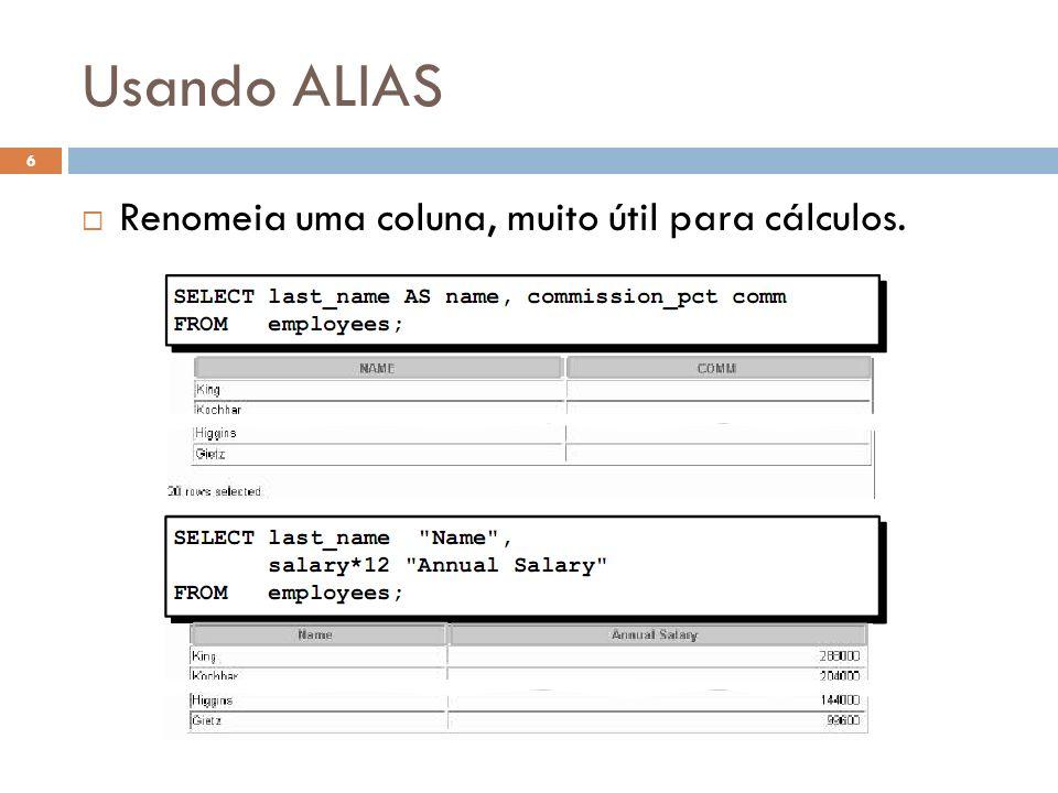 Usando ALIAS Renomeia uma coluna, muito útil para cálculos.