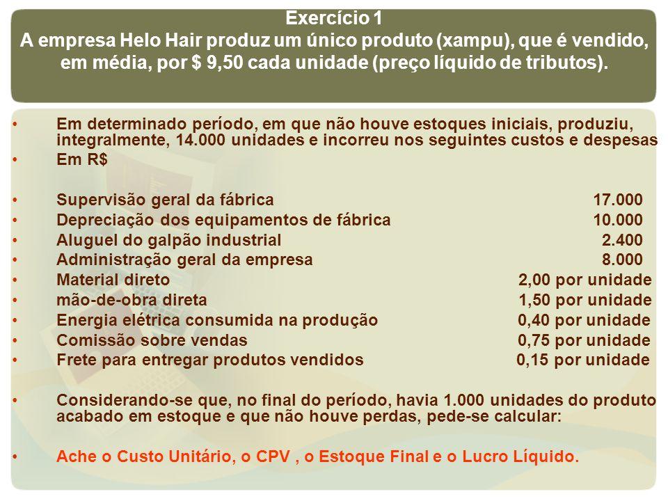 Exercício 1 A empresa Helo Hair produz um único produto (xampu), que é vendido, em média, por $ 9,50 cada unidade (preço líquido de tributos).