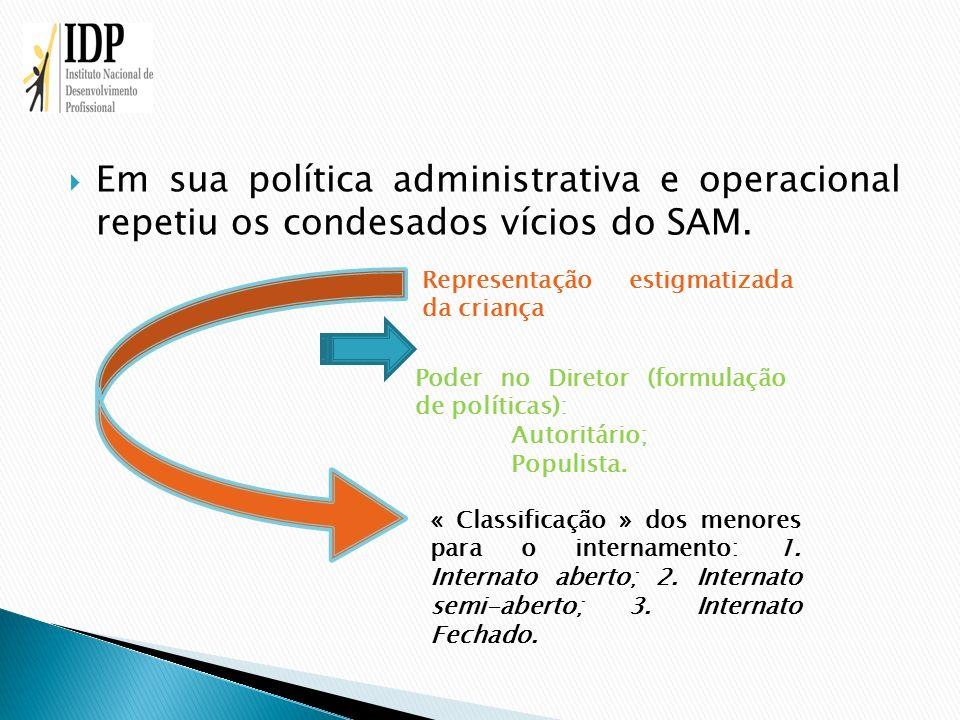 Em sua política administrativa e operacional repetiu os condesados vícios do SAM.