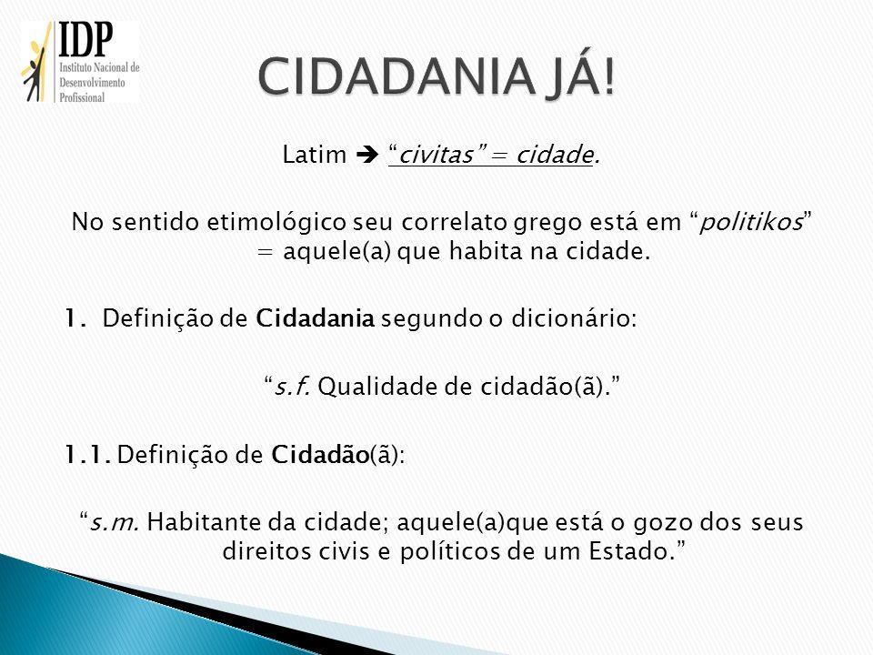 CIDADANIA JÁ! Latim  civitas = cidade.