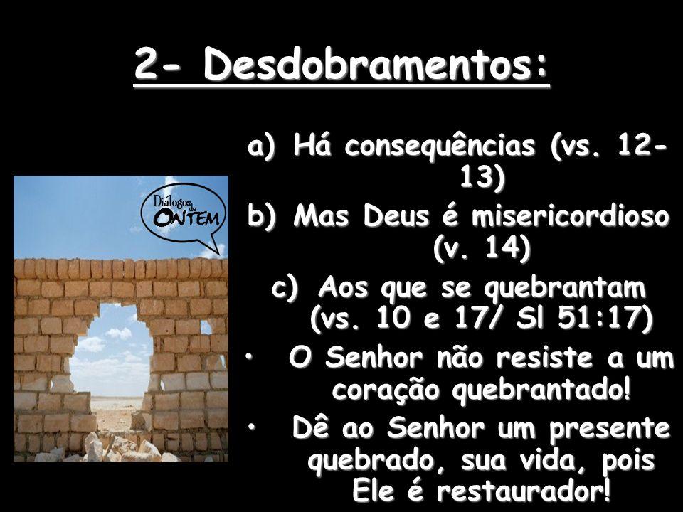 2- Desdobramentos: Há consequências (vs. 12-13)