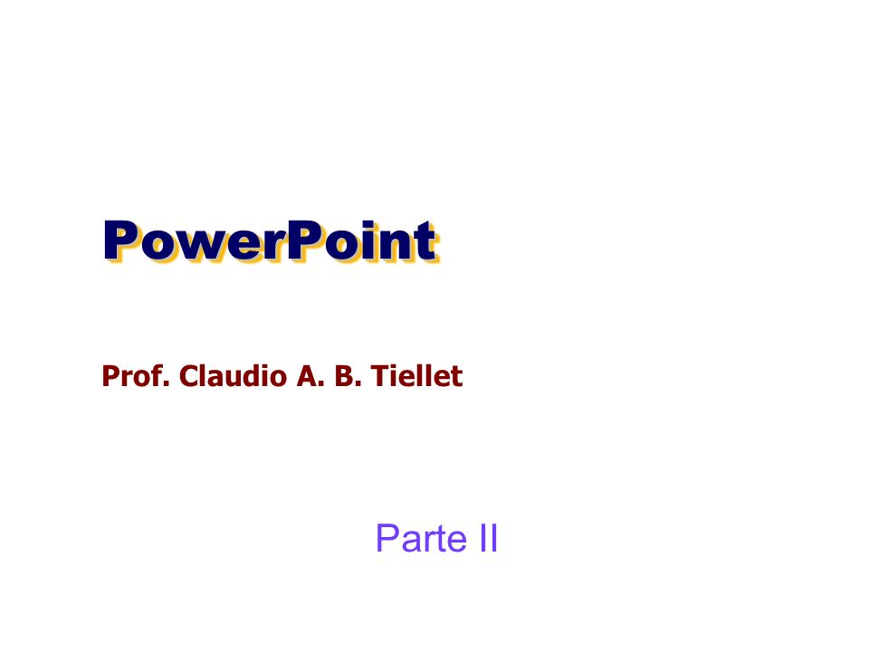 PowerPoint Prof. Claudio A. B. Tiellet Parte II