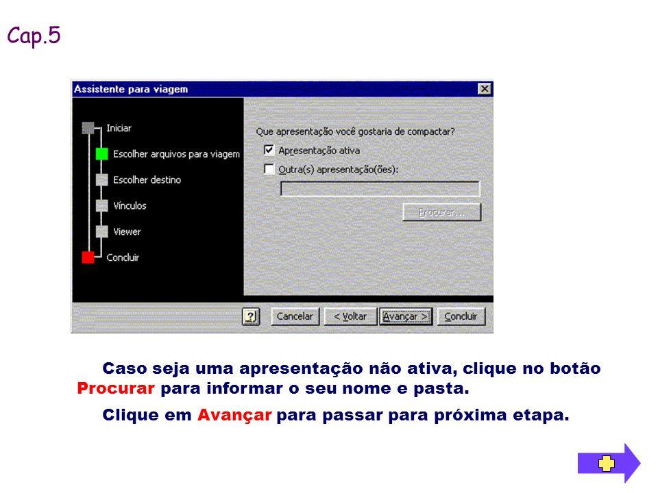 Cap.5 Caso seja uma apresentação não ativa, clique no botão Procurar para informar o seu nome e pasta.