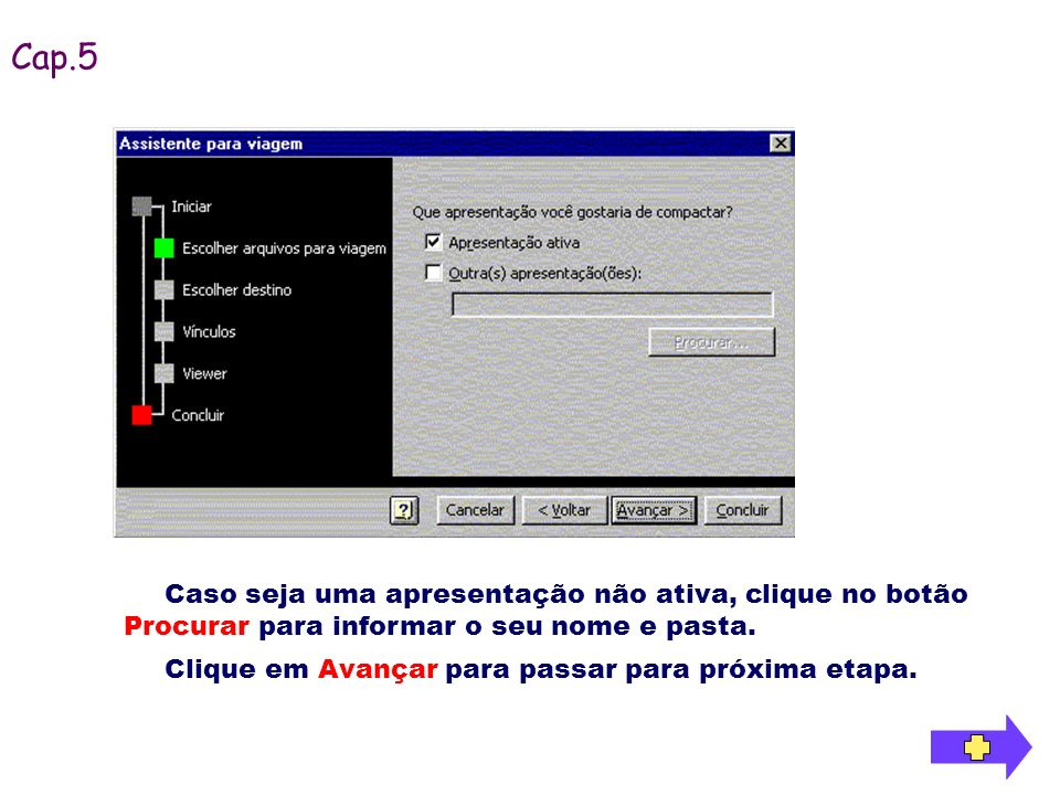 Cap.5Caso seja uma apresentação não ativa, clique no botão Procurar para informar o seu nome e pasta.