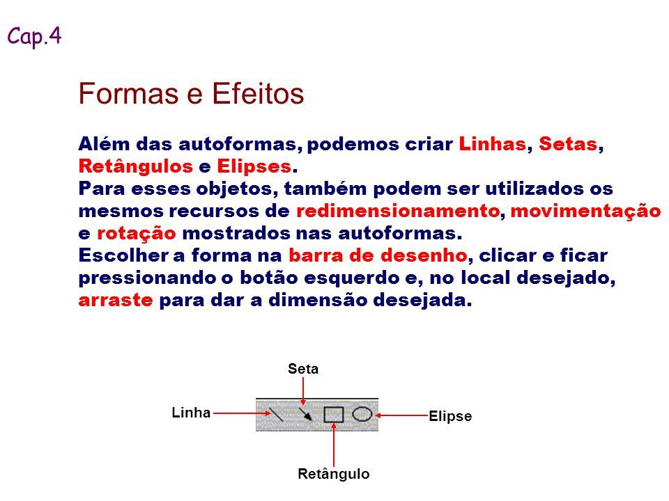 Cap.4Formas e Efeitos. Além das autoformas, podemos criar Linhas, Setas, Retângulos e Elipses.