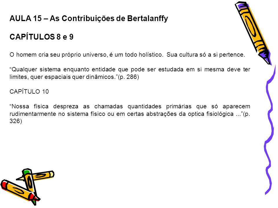 AULA 15 – As Contribuições de Bertalanffy CAPÍTULOS 8 e 9