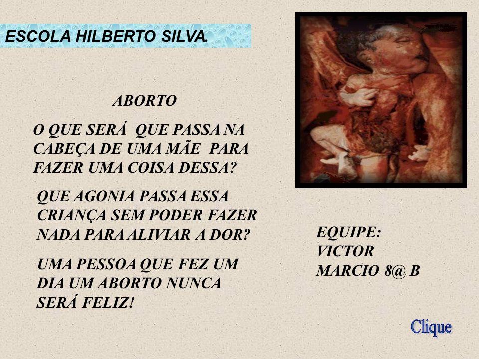 Clique ESCOLA HILBERTO SILVA. ABORTO