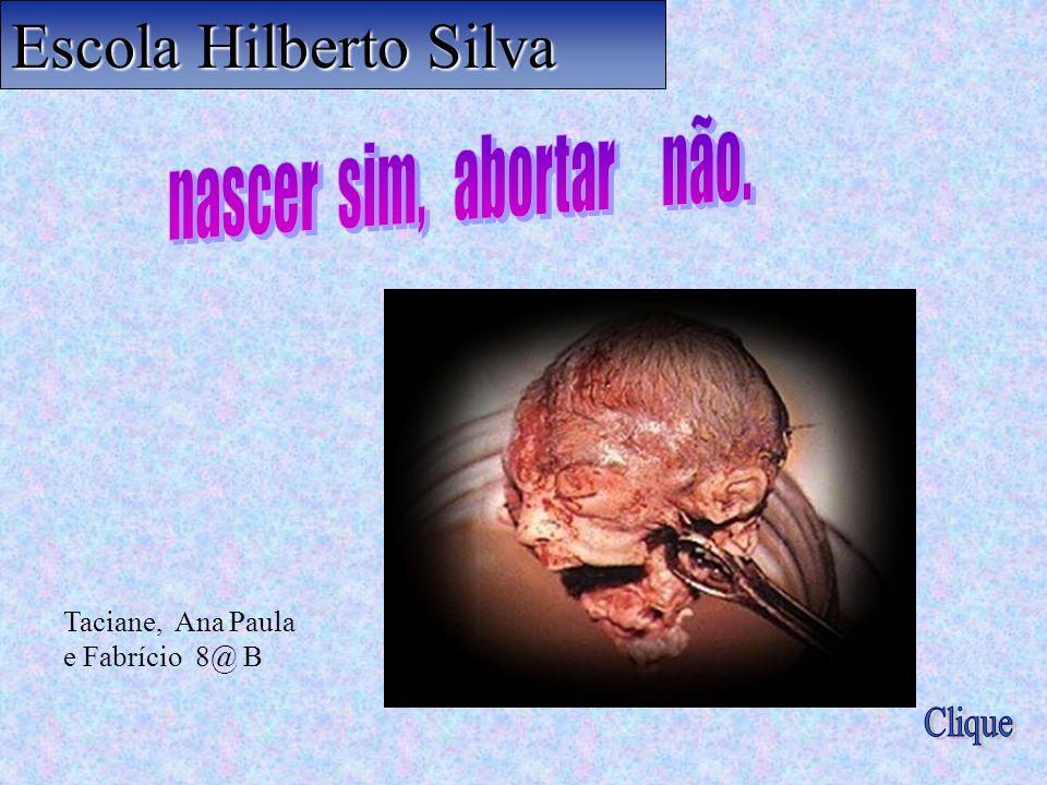 Escola Hilberto Silva nascer sim, abortar não. Clique