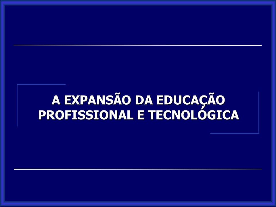 A EXPANSÃO DA EDUCAÇÃO PROFISSIONAL E TECNOLÓGICA