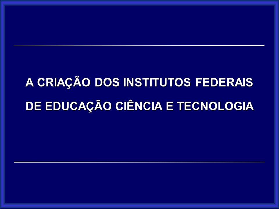 A CRIAÇÃO DOS INSTITUTOS FEDERAIS DE EDUCAÇÃO CIÊNCIA E TECNOLOGIA