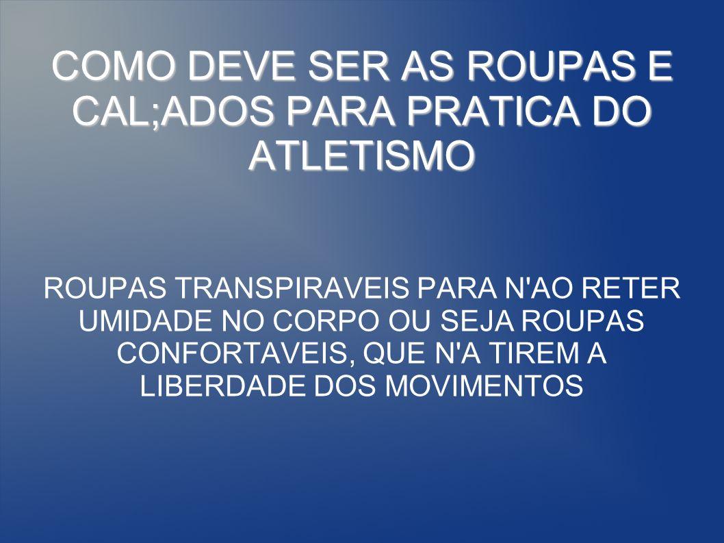 COMO DEVE SER AS ROUPAS E CAL;ADOS PARA PRATICA DO ATLETISMO
