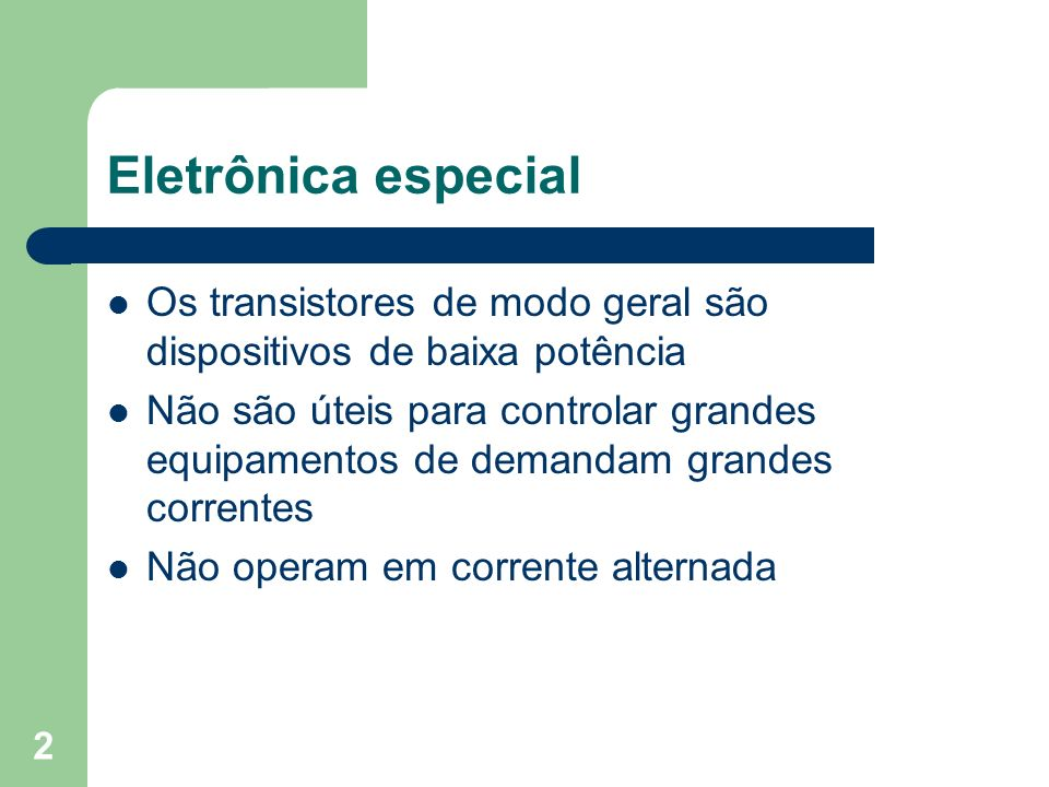 Eletrônica especial Os transistores de modo geral são dispositivos de baixa potência.
