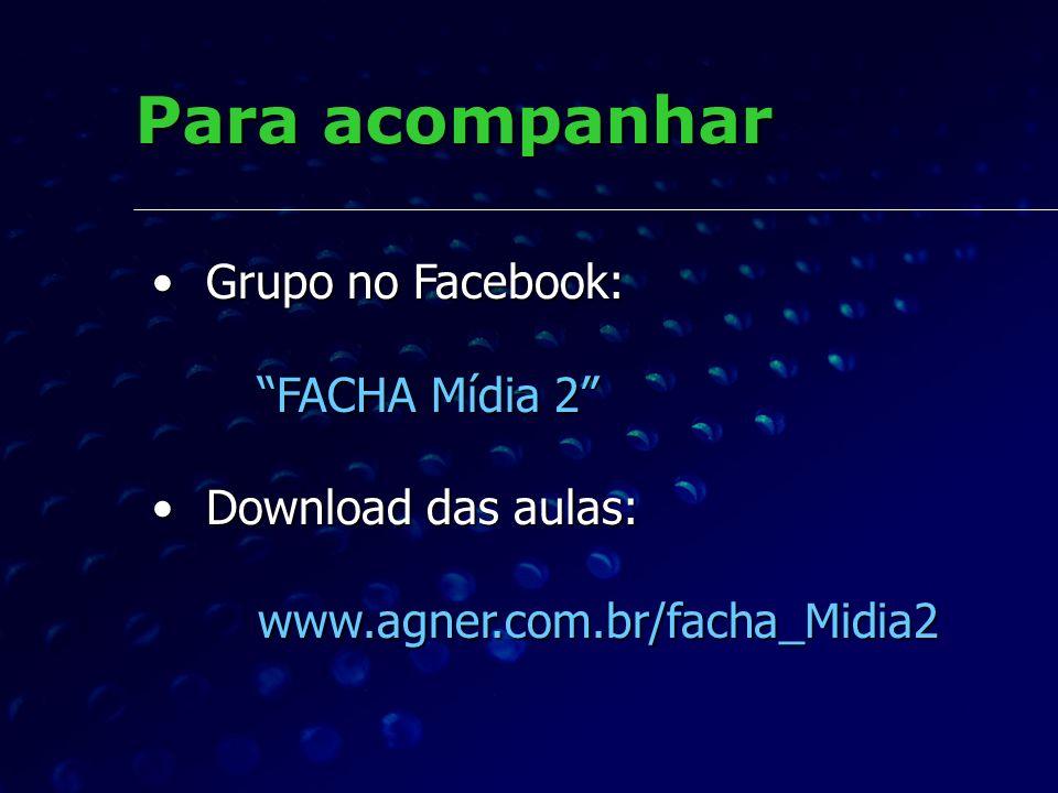 Para acompanhar Grupo no Facebook: FACHA Mídia 2 Download das aulas: