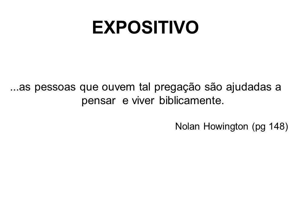EXPOSITIVO ...as pessoas que ouvem tal pregação são ajudadas a pensar e viver biblicamente. Nolan Howington (pg 148)