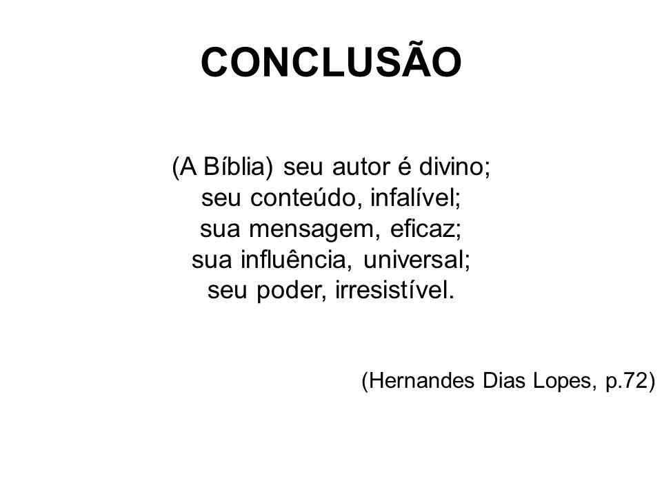 CONCLUSÃO (A Bíblia) seu autor é divino; seu conteúdo, infalível;