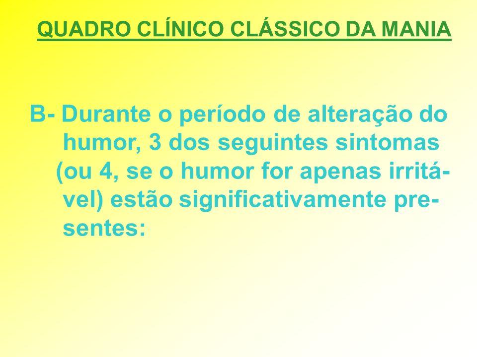 B- Durante o período de alteração do humor, 3 dos seguintes sintomas