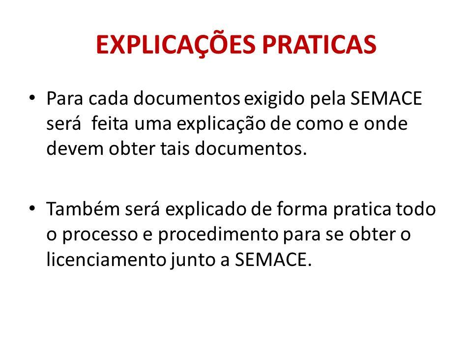 EXPLICAÇÕES PRATICAS Para cada documentos exigido pela SEMACE será feita uma explicação de como e onde devem obter tais documentos.