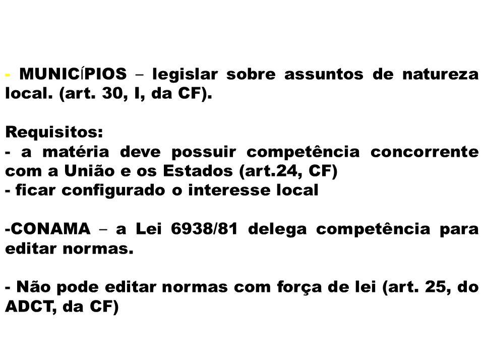 - MUNICÍPIOS – legislar sobre assuntos de natureza local. (art