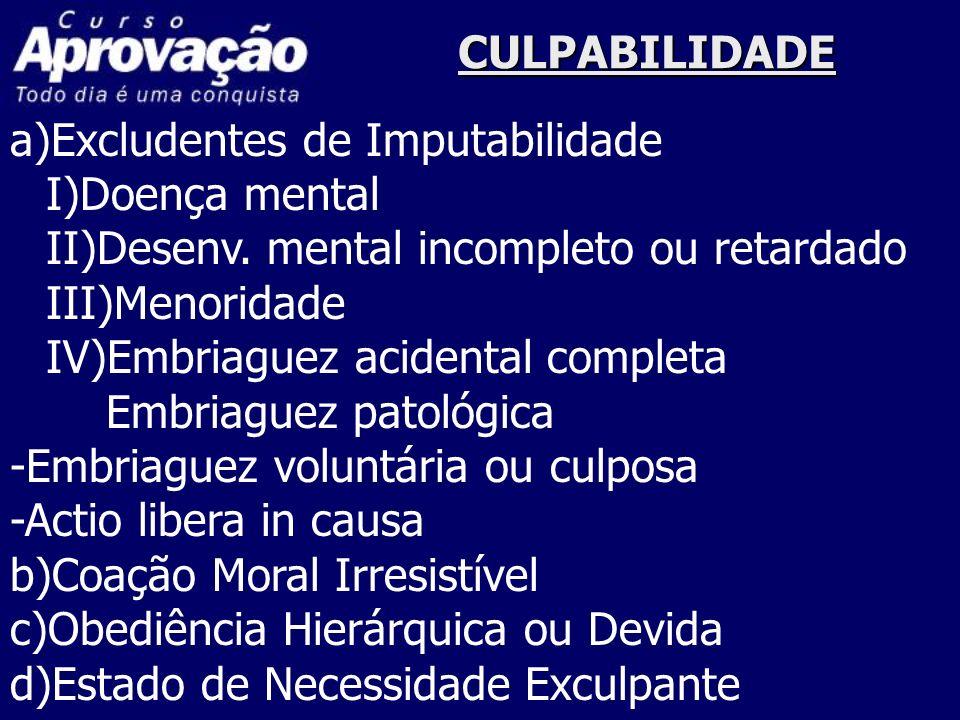 CULPABILIDADE a)Excludentes de Imputabilidade. I)Doença mental. II)Desenv. mental incompleto ou retardado.