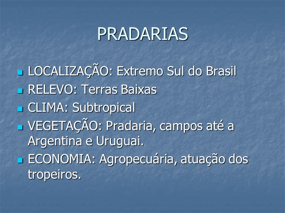 PRADARIAS LOCALIZAÇÃO: Extremo Sul do Brasil RELEVO: Terras Baixas