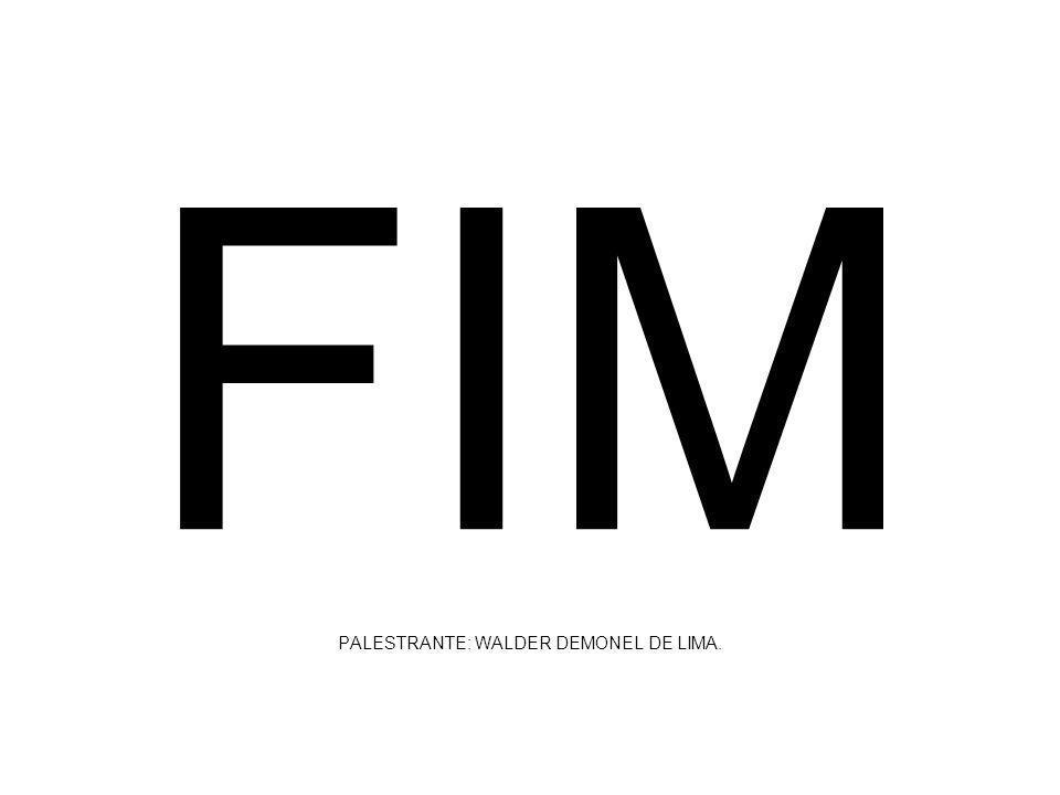 FIM PALESTRANTE: WALDER DEMONEL DE LIMA.