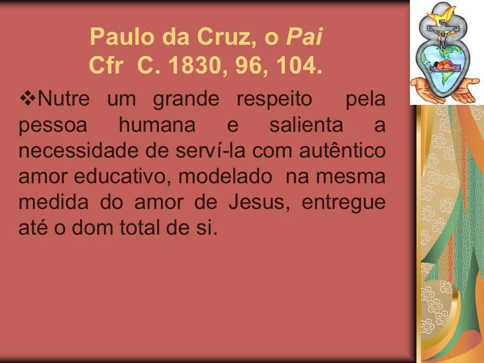 Paulo da Cruz, o Pai Cfr C. 1830, 96, 104.