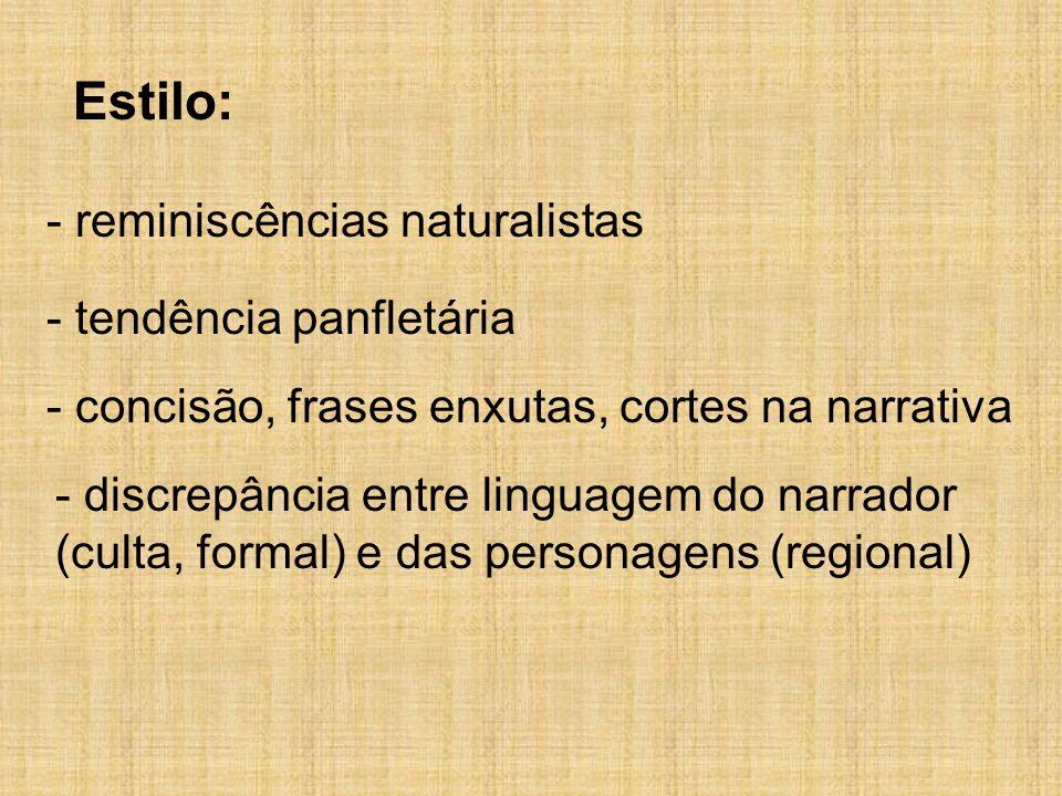 Estilo: - reminiscências naturalistas - tendência panfletária