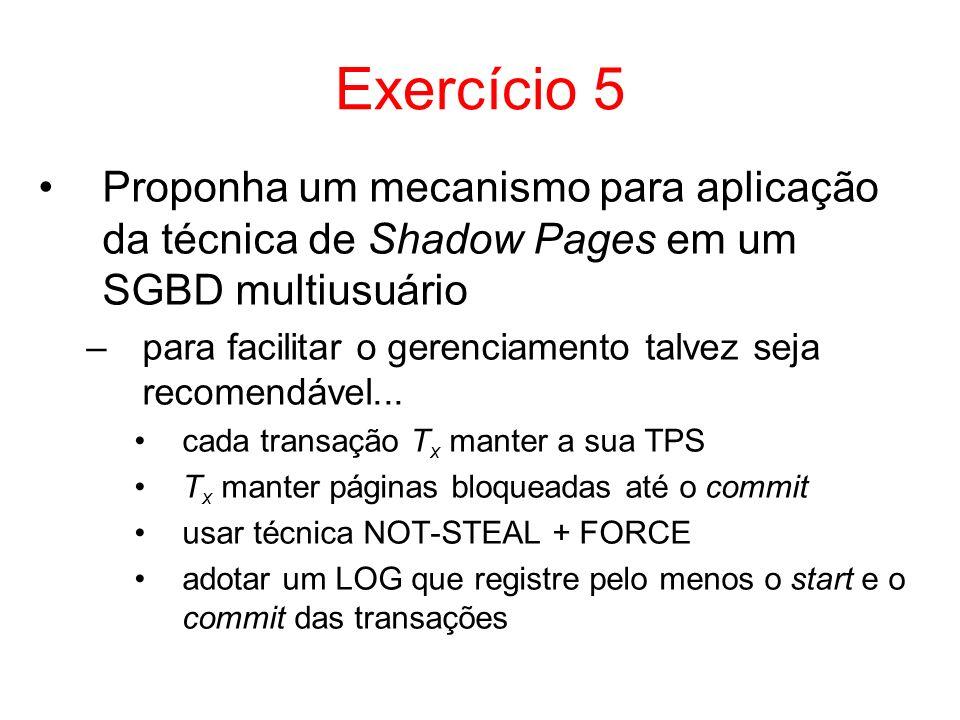 Exercício 5Proponha um mecanismo para aplicação da técnica de Shadow Pages em um SGBD multiusuário.