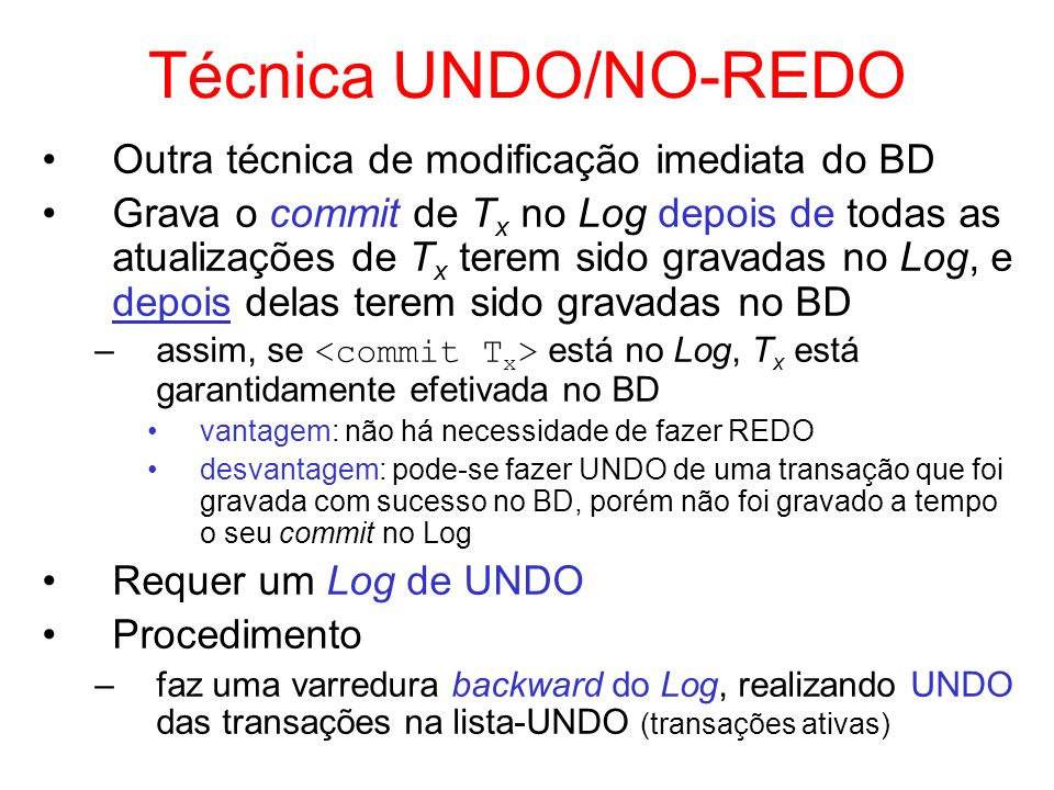 Técnica UNDO/NO-REDO Outra técnica de modificação imediata do BD