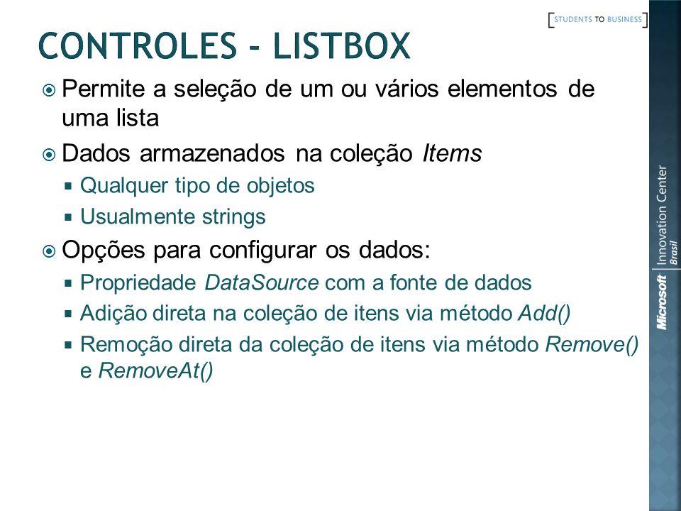 Controles - ListBox Permite a seleção de um ou vários elementos de uma lista. Dados armazenados na coleção Items.