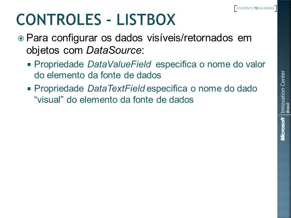 Controles - ListBox Para configurar os dados visíveis/retornados em objetos com DataSource: