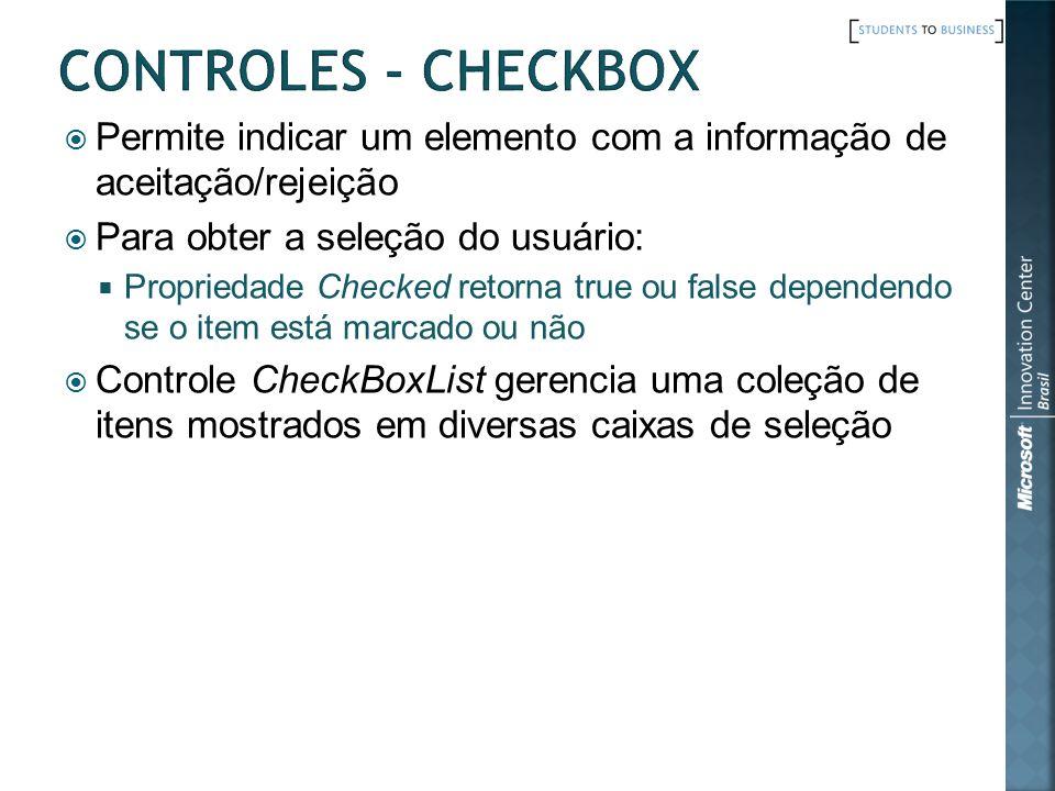 Controles - CheckBox Permite indicar um elemento com a informação de aceitação/rejeição. Para obter a seleção do usuário: