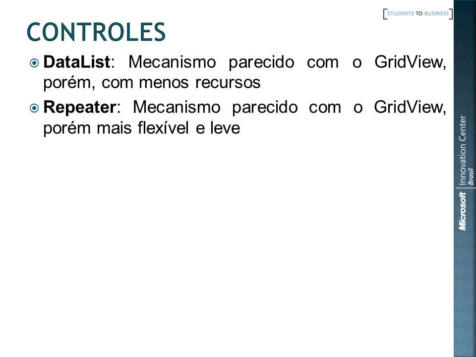 CONTROLES DataList: Mecanismo parecido com o GridView, porém, com menos recursos.