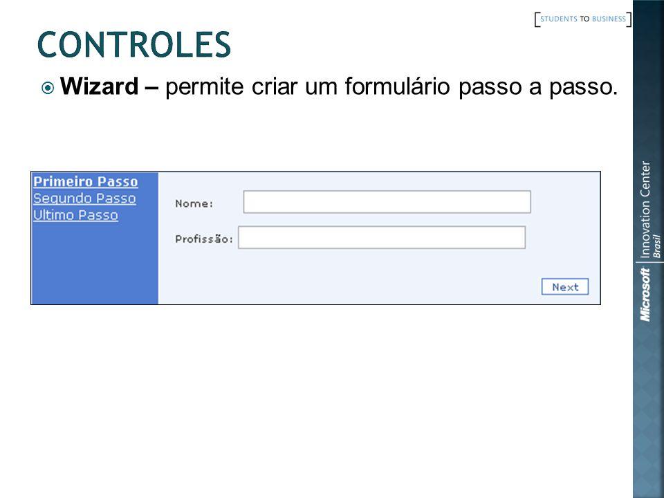 CONTROLES Wizard – permite criar um formulário passo a passo.