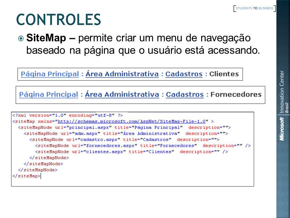 CONTROLES SiteMap – permite criar um menu de navegação baseado na página que o usuário está acessando.