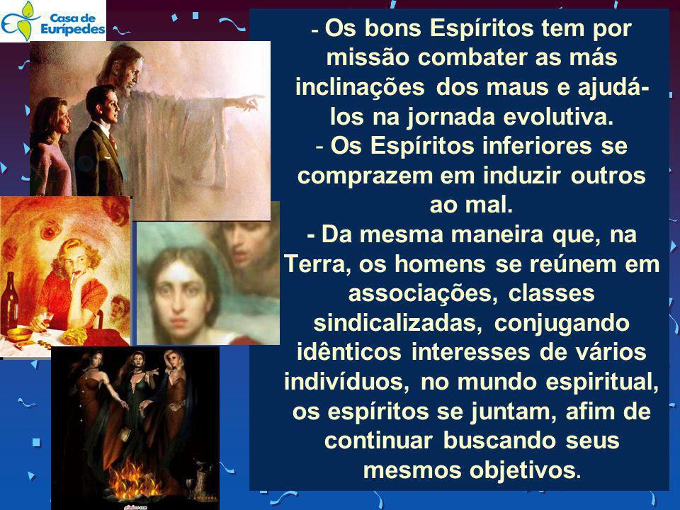 - Os Espíritos inferiores se comprazem em induzir outros ao mal.