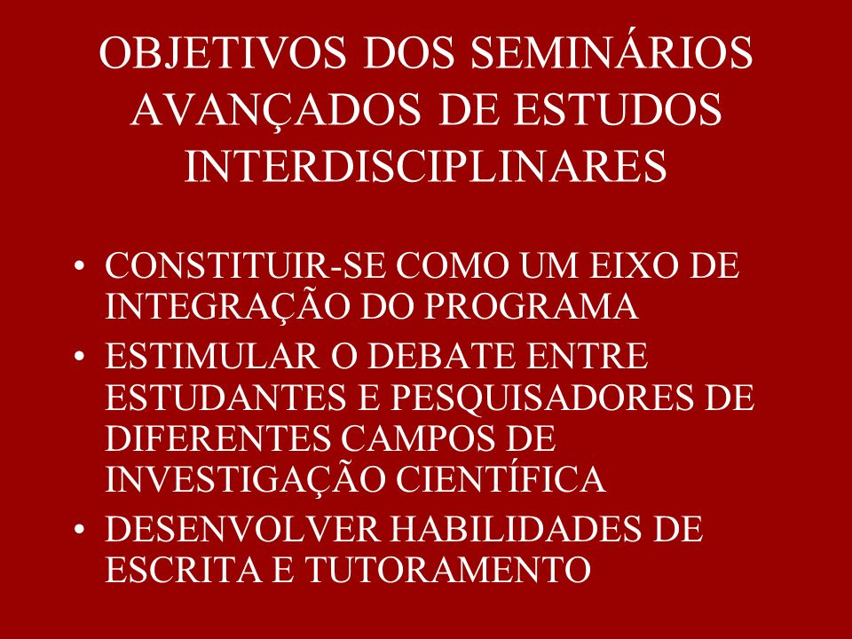 OBJETIVOS DOS SEMINÁRIOS AVANÇADOS DE ESTUDOS INTERDISCIPLINARES