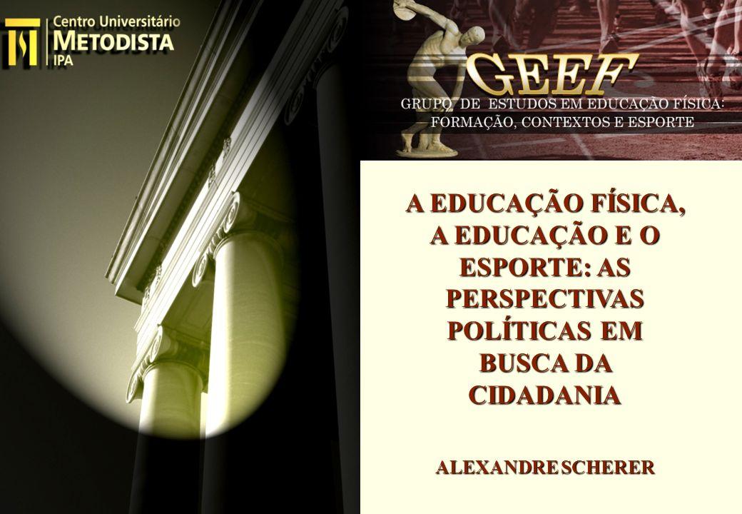 A EDUCAÇÃO FÍSICA, A EDUCAÇÃO E O ESPORTE: AS PERSPECTIVAS POLÍTICAS EM BUSCA DA CIDADANIA