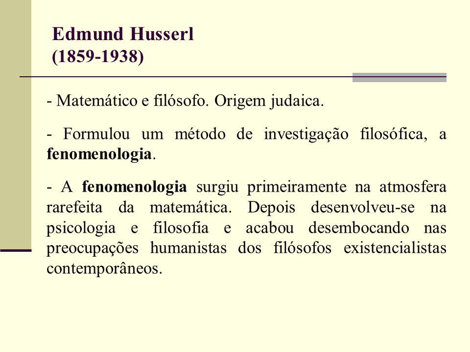 Edmund Husserl (1859-1938) - Matemático e filósofo. Origem judaica.