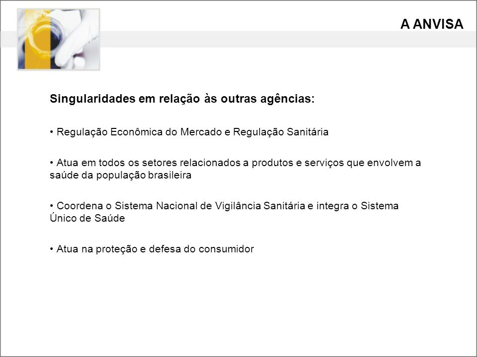 A ANVISA Singularidades em relação às outras agências: